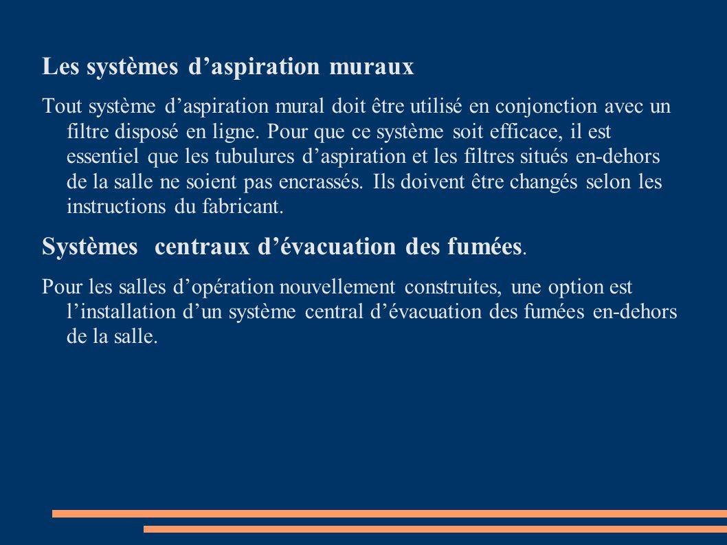 Les systèmes d'aspiration muraux Tout système d'aspiration mural doit être utilisé en conjonction avec un filtre disposé en ligne. Pour que ce système