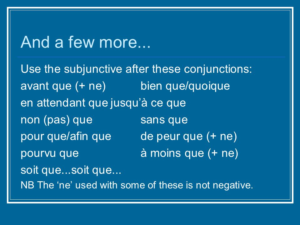 Other uses of the subjunctive... The subjunctive is also used after impersonal expressions of opinion or emotion, such as: il vaut mieux que, il faut