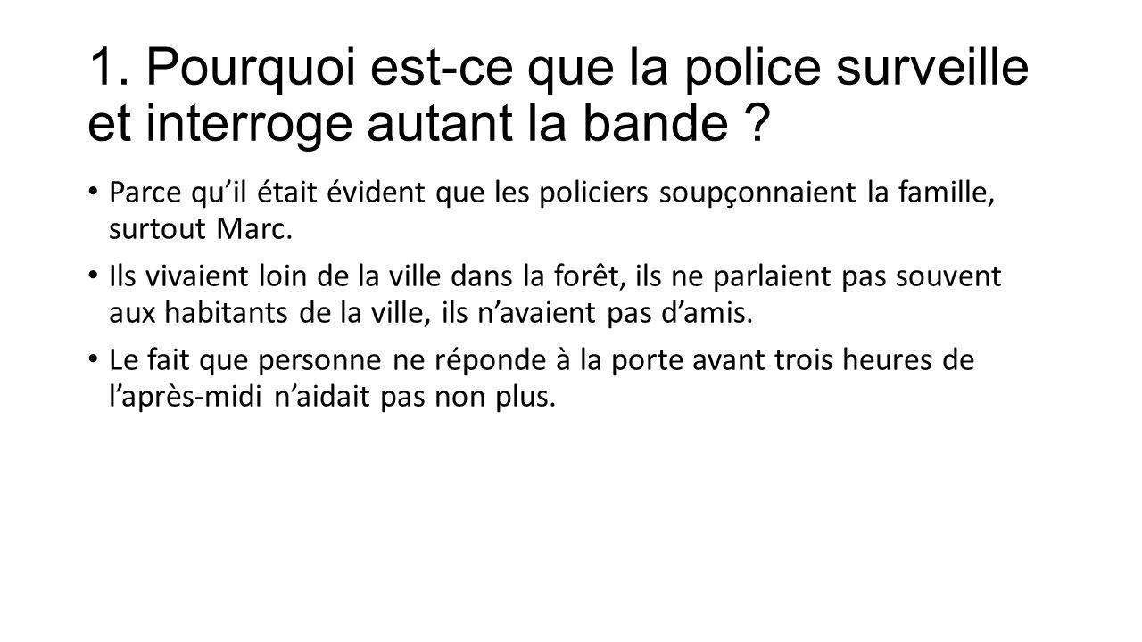 1. Pourquoi est-ce que la police surveille et interroge autant la bande .