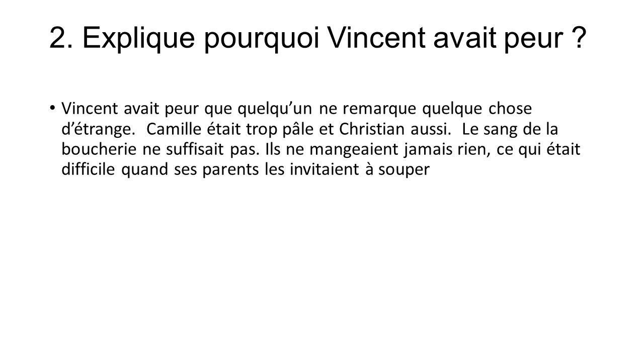 2. Explique pourquoi Vincent avait peur .