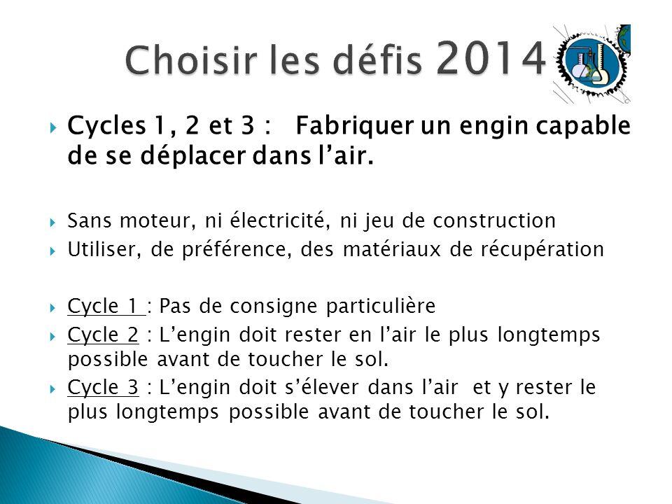  Cycles 1, 2 et 3 : Fabriquer un engin capable de se déplacer dans l'air.  Sans moteur, ni électricité, ni jeu de construction  Utiliser, de préfér