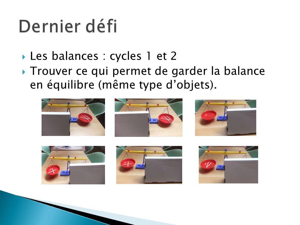  Les balances : cycles 1 et 2  Trouver ce qui permet de garder la balance en équilibre (même type d'objets).