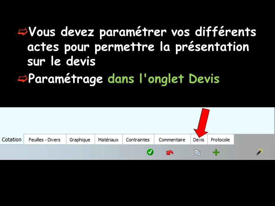  Vous devez paramétrer vos différents actes pour permettre la présentation sur le devis  Paramétrage dans l'onglet Devis
