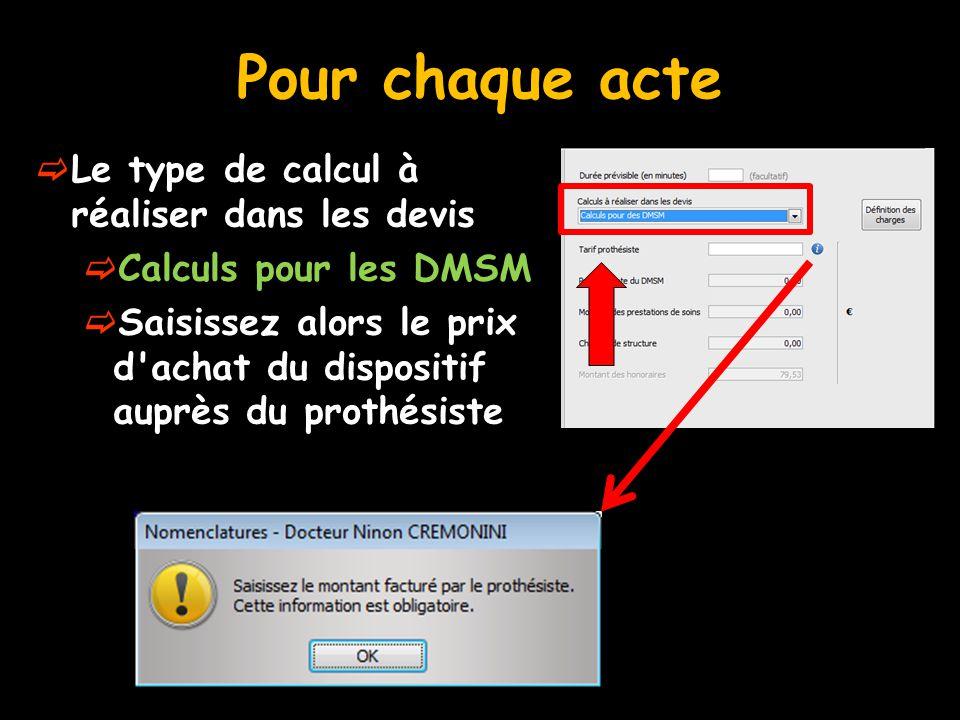 Pour chaque acte  Le type de calcul à réaliser dans les devis  Calculs pour les DMSM  Saisissez alors le prix d'achat du dispositif auprès du proth