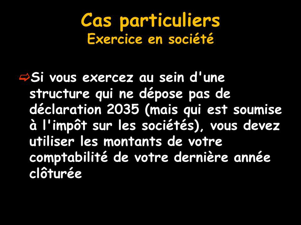 Cas particuliers Exercice en société  Si vous exercez au sein d'une structure qui ne dépose pas de déclaration 2035 (mais qui est soumise à l'impôt s