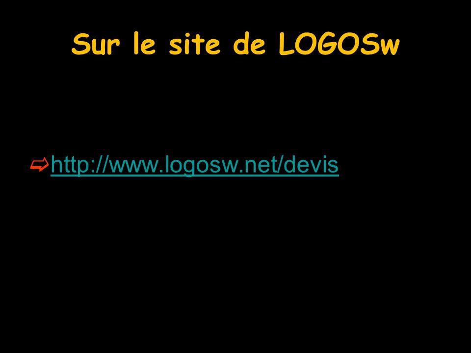 Sur le site de LOGOSw  http://www.logosw.net/devis http://www.logosw.net/devis