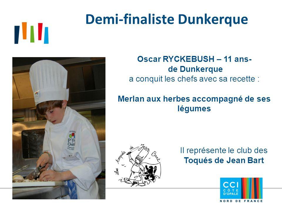 Demi-finaliste Dunkerque Oscar RYCKEBUSH – 11 ans- de Dunkerque a conquit les chefs avec sa recette : Merlan aux herbes accompagné de ses légumes Il r