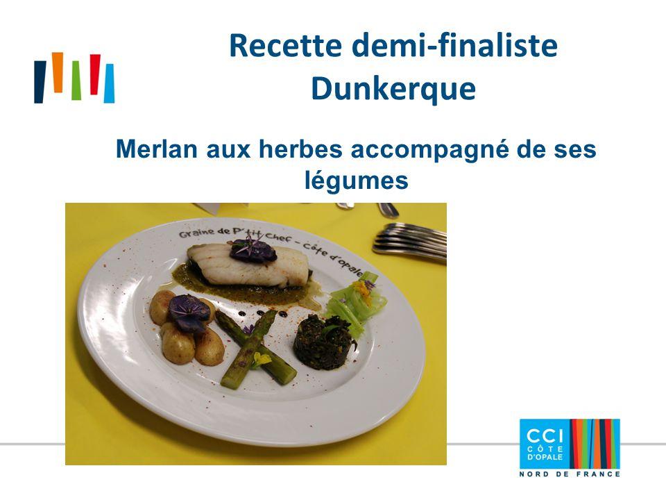 Recette demi-finaliste Dunkerque Merlan aux herbes accompagné de ses légumes