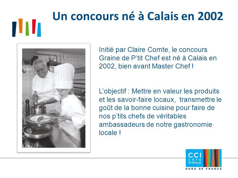 Un concours né à Calais en 2002 Initié par Claire Comte, le concours Graine de P'tit Chef est né à Calais en 2002, bien avant Master Chef ! L'objectif