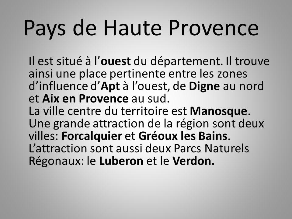 Pays de Haute Provence Il est situé à l'ouest du département. Il trouve ainsi une place pertinente entre les zones d'influence d'Apt à l'ouest, de Dig