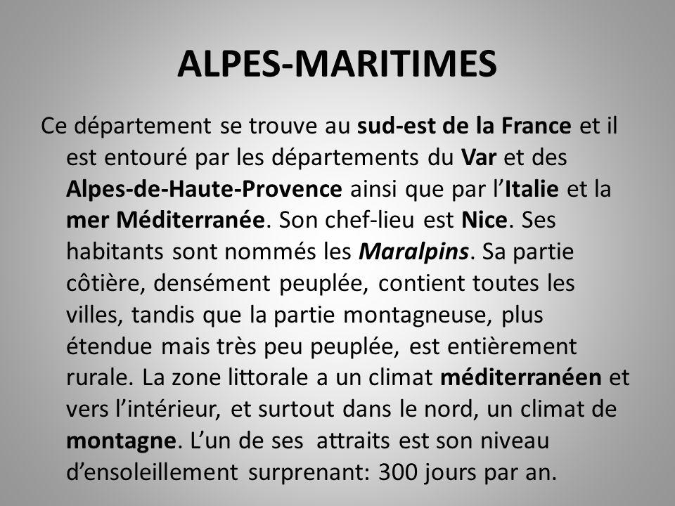 ALPES-MARITIMES Ce département se trouve au sud-est de la France et il est entouré par les départements du Var et des Alpes-de-Haute-Provence ainsi que par l'Italie et la mer Méditerranée.