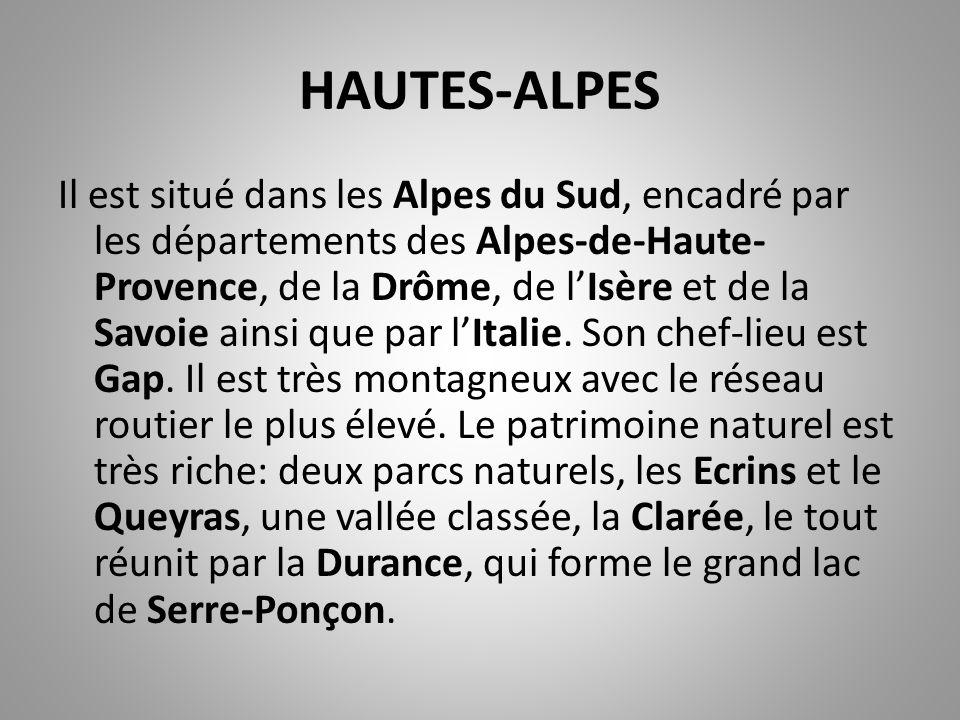 HAUTES-ALPES Il est situé dans les Alpes du Sud, encadré par les départements des Alpes-de-Haute- Provence, de la Drôme, de l'Isère et de la Savoie ainsi que par l'Italie.
