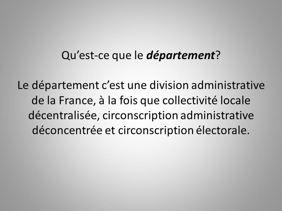 Qu'est-ce que le département? Le département c'est une division administrative de la France, à la fois que collectivité locale décentralisée, circonsc