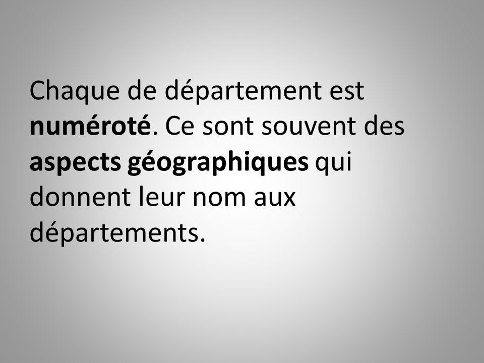 Chaque de département est numéroté. Ce sont souvent des aspects géographiques qui donnent leur nom aux départements.
