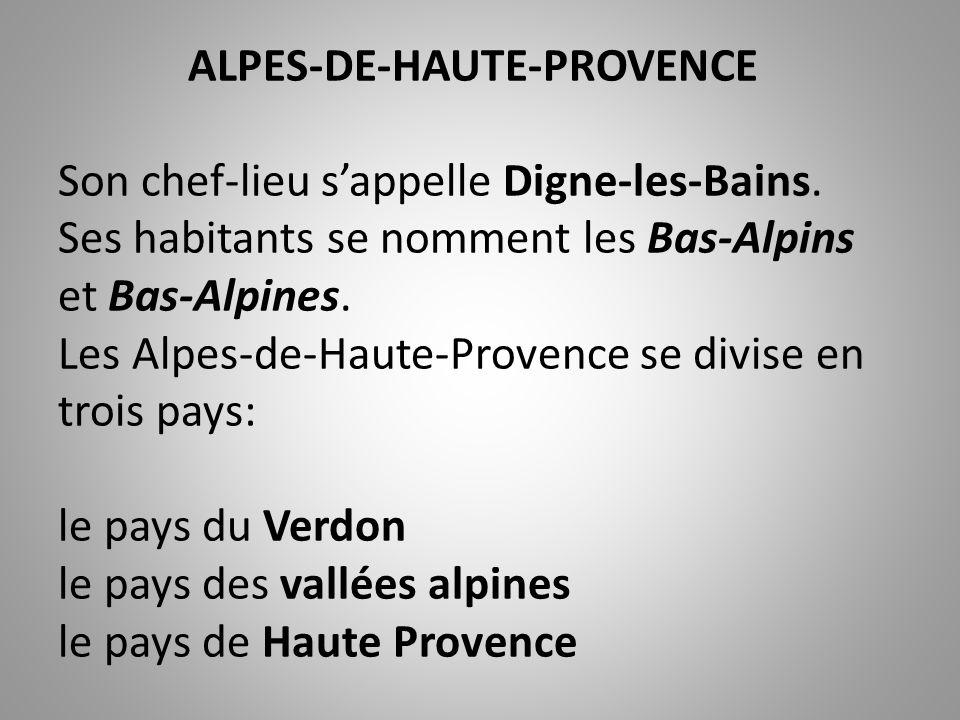ALPES-DE-HAUTE-PROVENCE Son chef-lieu s'appelle Digne-les-Bains. Ses habitants se nomment les Bas-Alpins et Bas-Alpines. Les Alpes-de-Haute-Provence s