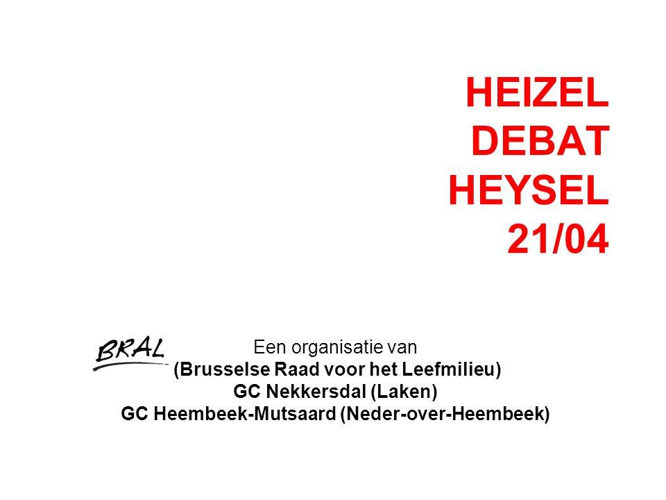 HEIZEL DEBAT HEYSEL 21/04 Een organisatie van (Brusselse Raad voor het Leefmilieu) GC Nekkersdal (Laken) GC Heembeek-Mutsaard (Neder-over-Heembeek)