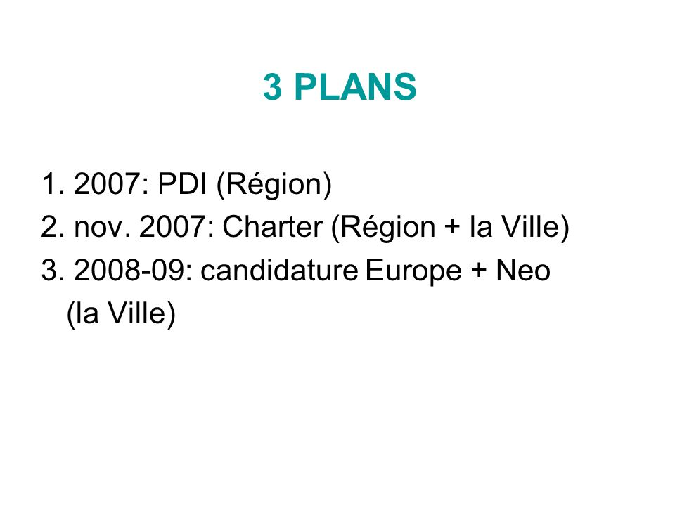 3 PLANS 1. 2007: PDI (Région) 2. nov. 2007: Charter (Région + la Ville) 3.
