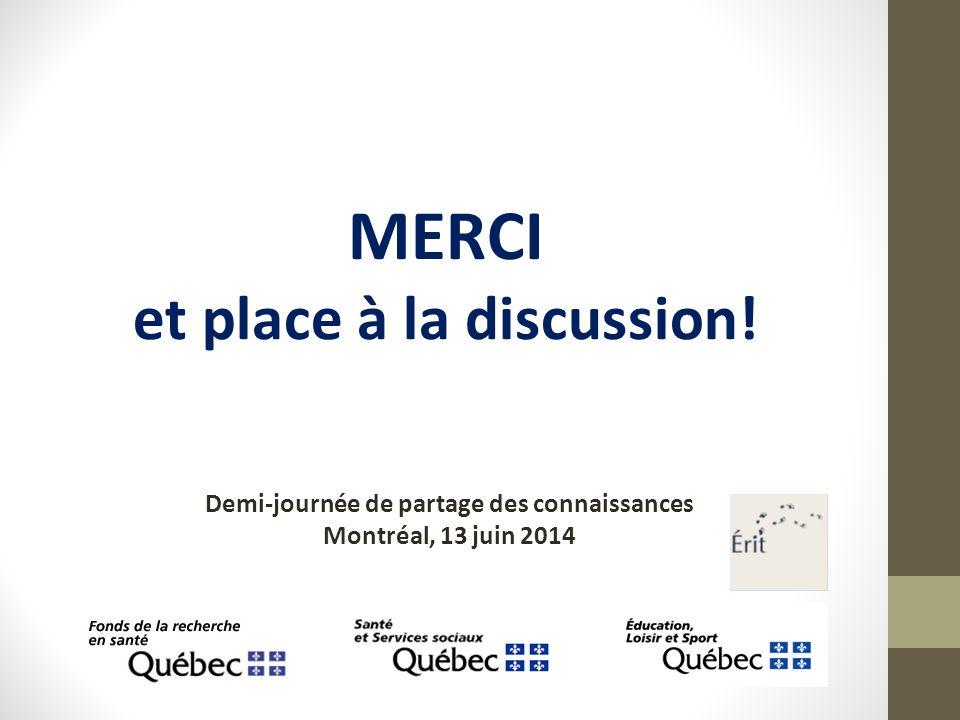 MERCI et place à la discussion! Demi-journée de partage des connaissances Montréal, 13 juin 2014