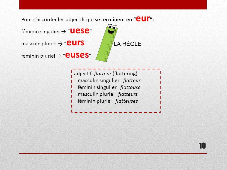 """10 Pour s'accorder les adjectifs qui se terminent en """" eur """": féminin singulier → """" uese """" masculn pluriel → """" eurs """" féminin pluriel → """" euses """" LA R"""
