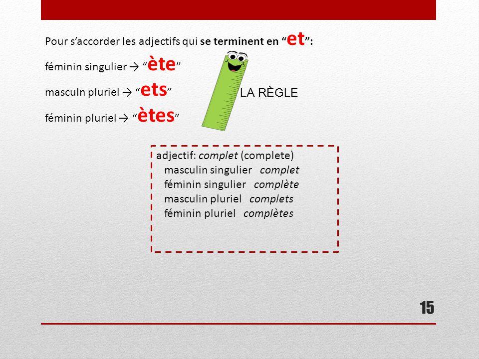 """15 Pour s'accorder les adjectifs qui se terminent en """" et """": féminin singulier → """" ète """" masculn pluriel → """" ets """" féminin pluriel → """" ètes """" LA RÈGLE"""