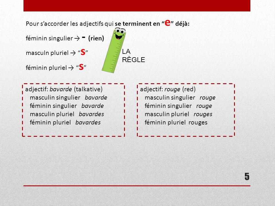 """5 Pour s'accorder les adjectifs qui se terminent en """" e """" déjà: féminin singulier → - (rien) masculn pluriel → """" s """" féminin pluriel → """" s """" LA RÈGLE"""
