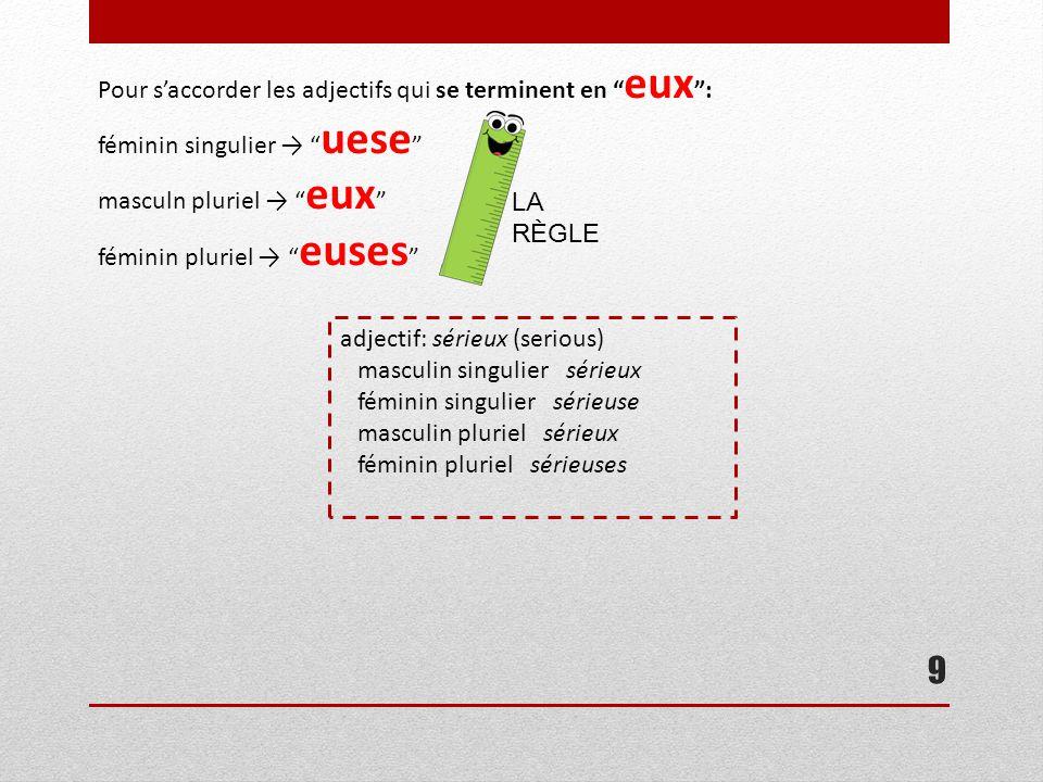 """9 Pour s'accorder les adjectifs qui se terminent en """" eux """": féminin singulier → """" uese """" masculn pluriel → """" eux """" féminin pluriel → """" euses """" LA RÈG"""