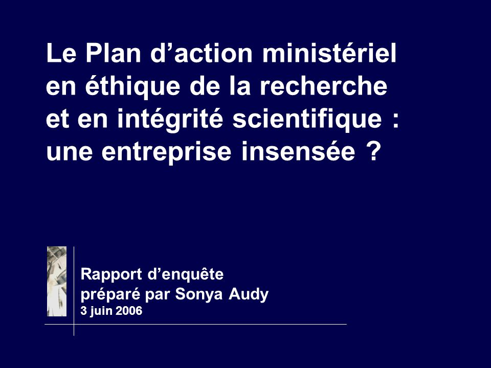 Le Plan d'action ministériel en éthique de la recherche et en intégrité scientifique : une entreprise insensée ? Rapport d'enquête préparé par Sonya A