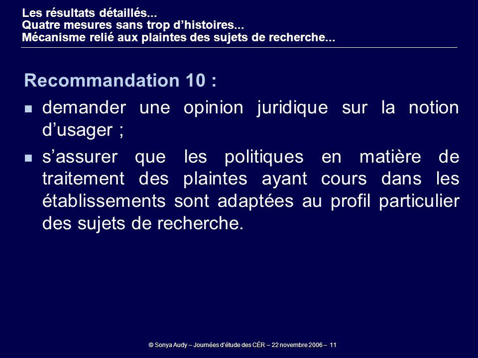 © Sonya Audy – Journées d'étude des CÉR – 22 novembre 2006 – 11 Recommandation 10 : demander une opinion juridique sur la notion d'usager ; s'assurer