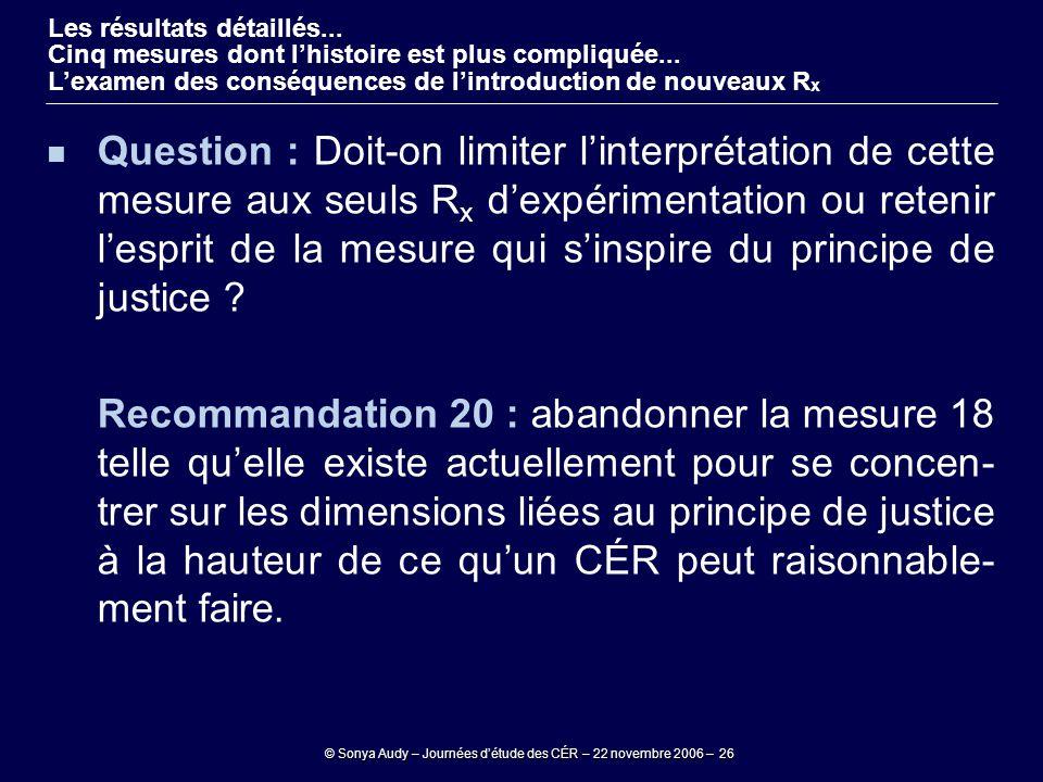 © Sonya Audy – Journées d'étude des CÉR – 22 novembre 2006 – 26 Question : Doit-on limiter l'interprétation de cette mesure aux seuls R x d'expériment