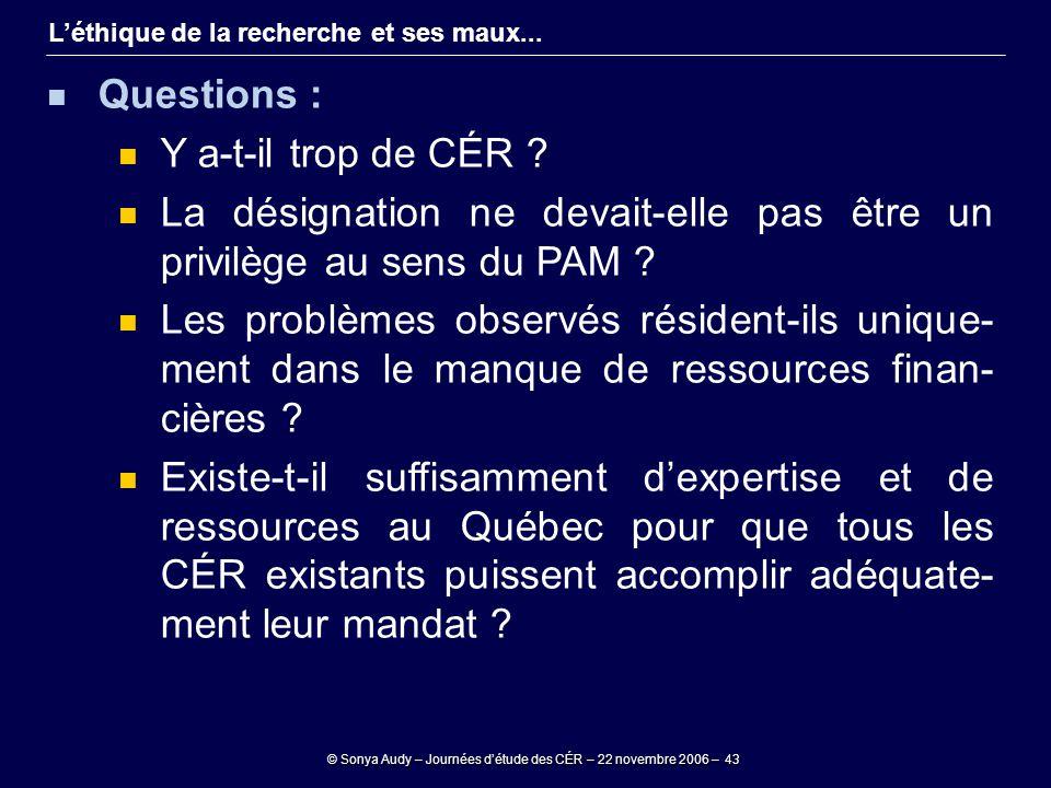 © Sonya Audy – Journées d'étude des CÉR – 22 novembre 2006 – 43 L'éthique de la recherche et ses maux... Questions : Y a-t-il trop de CÉR ? La désigna