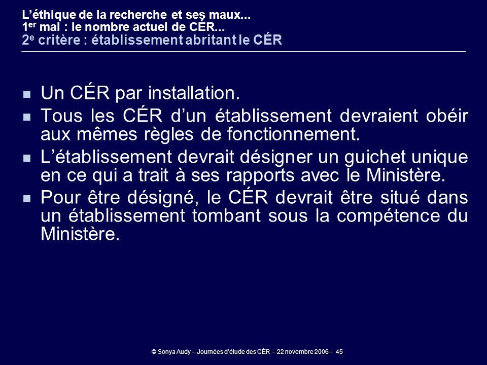 © Sonya Audy – Journées d'étude des CÉR – 22 novembre 2006 – 45 Un CÉR par installation. Tous les CÉR d'un établissement devraient obéir aux mêmes règ