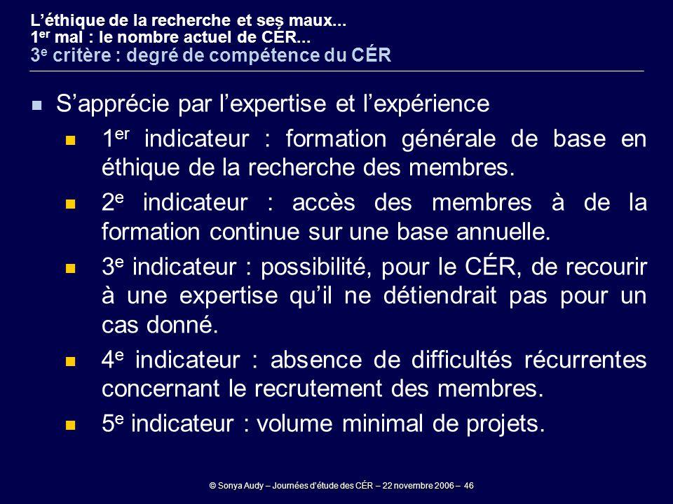 © Sonya Audy – Journées d'étude des CÉR – 22 novembre 2006 – 46 S'apprécie par l'expertise et l'expérience 1 er indicateur : formation générale de bas