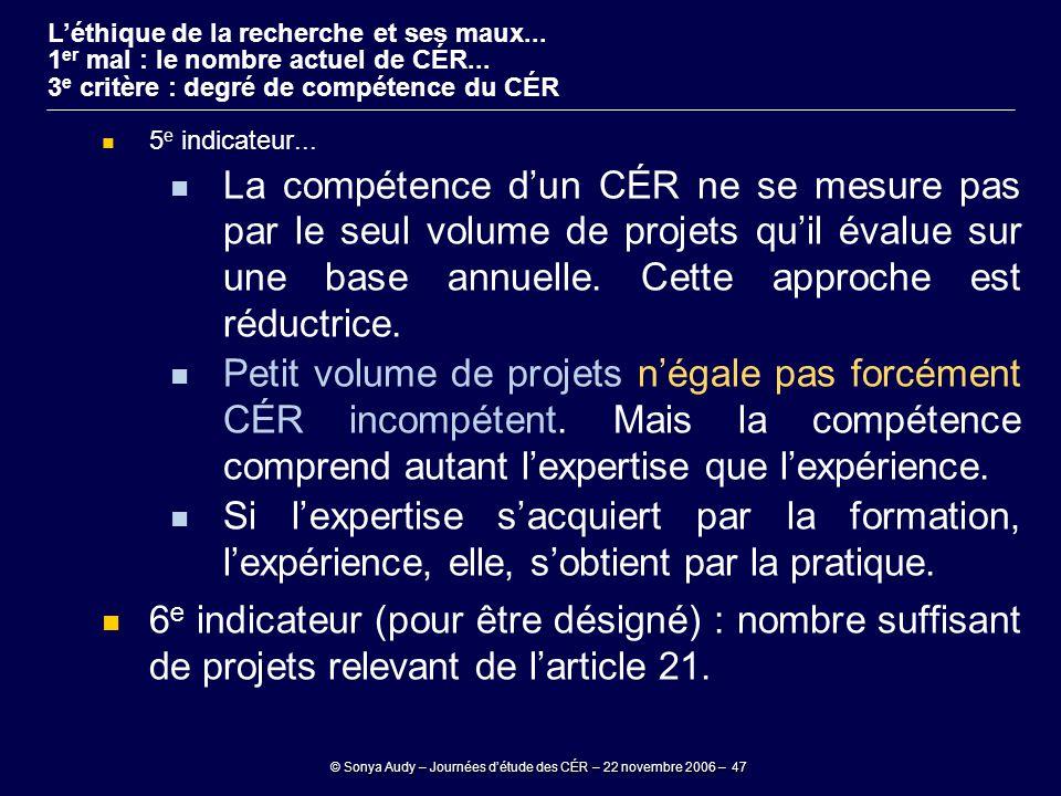 © Sonya Audy – Journées d'étude des CÉR – 22 novembre 2006 – 47 5 e indicateur... La compétence d'un CÉR ne se mesure pas par le seul volume de projet