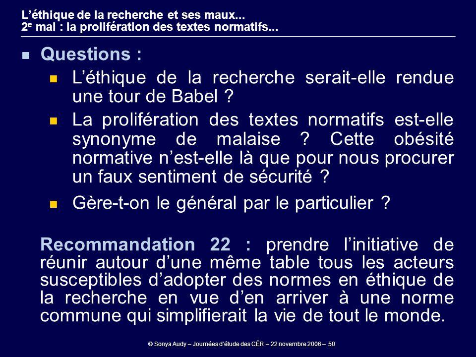 © Sonya Audy – Journées d'étude des CÉR – 22 novembre 2006 – 50 L'éthique de la recherche et ses maux... 2 e mal : la prolifération des textes normati