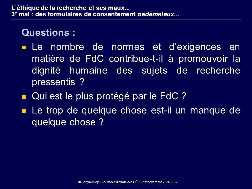 © Sonya Audy – Journées d'étude des CÉR – 22 novembre 2006 – 52 L'éthique de la recherche et ses maux... 3 e mal : des formulaires de consentement oed
