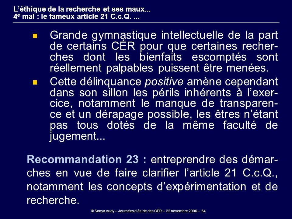 © Sonya Audy – Journées d'étude des CÉR – 22 novembre 2006 – 54 L'éthique de la recherche et ses maux... 4 e mal : le fameux article 21 C.c.Q.... Gran