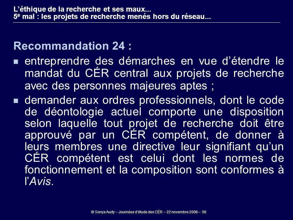 © Sonya Audy – Journées d'étude des CÉR – 22 novembre 2006 – 56 L'éthique de la recherche et ses maux... 5 e mal : les projets de recherche menés hors