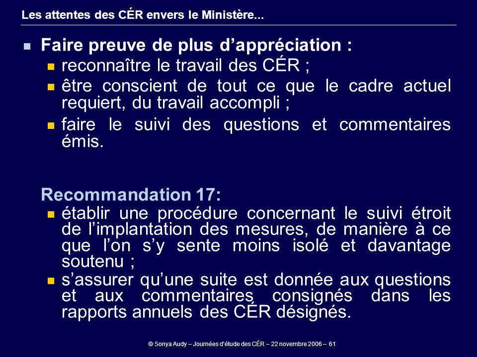 © Sonya Audy – Journées d'étude des CÉR – 22 novembre 2006 – 61 Les attentes des CÉR envers le Ministère... Faire preuve de plus d'appréciation : reco