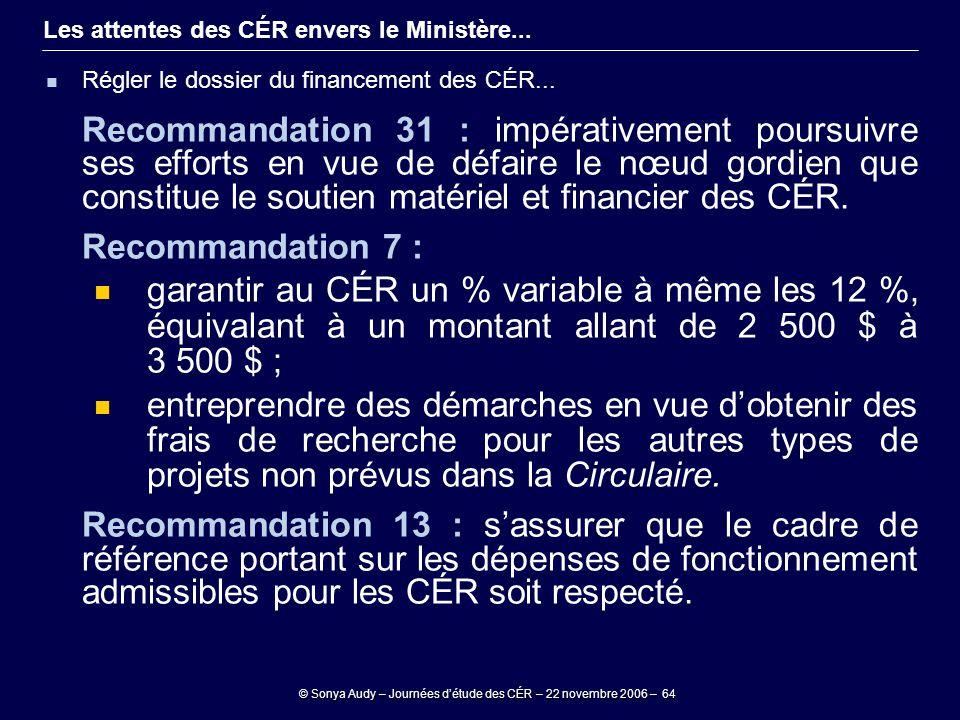 © Sonya Audy – Journées d'étude des CÉR – 22 novembre 2006 – 64 Les attentes des CÉR envers le Ministère... Régler le dossier du financement des CÉR..