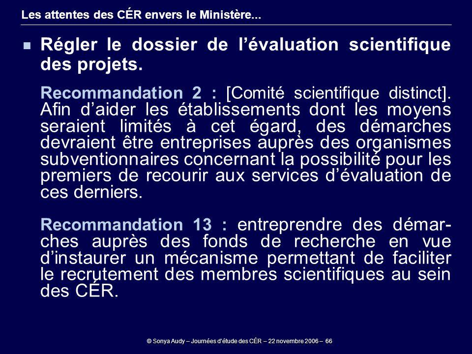 © Sonya Audy – Journées d'étude des CÉR – 22 novembre 2006 – 66 Les attentes des CÉR envers le Ministère... Régler le dossier de l'évaluation scientif