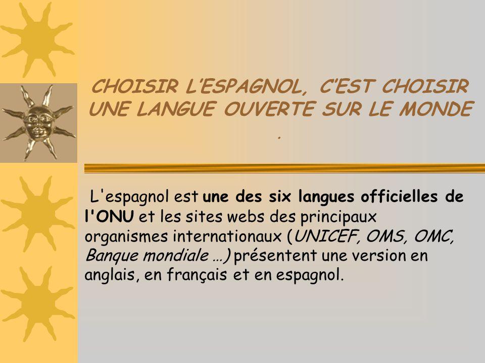 CHOISIR L'ESPAGNOL, C'EST CHOISIR UNE LANGUE OUVERTE SUR LE MONDE. L'espagnol est une des six langues officielles de l'ONU et les sites webs des princ