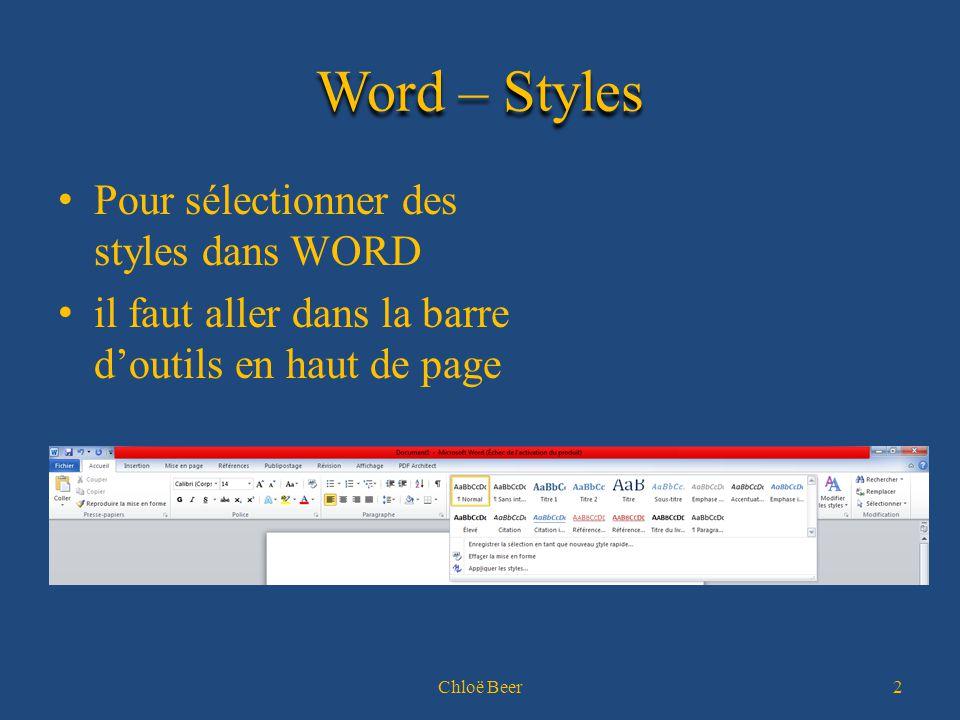 Word – Styles Pour sélectionner des styles dans WORD il faut aller dans la barre d'outils en haut de page Chloë Beer2