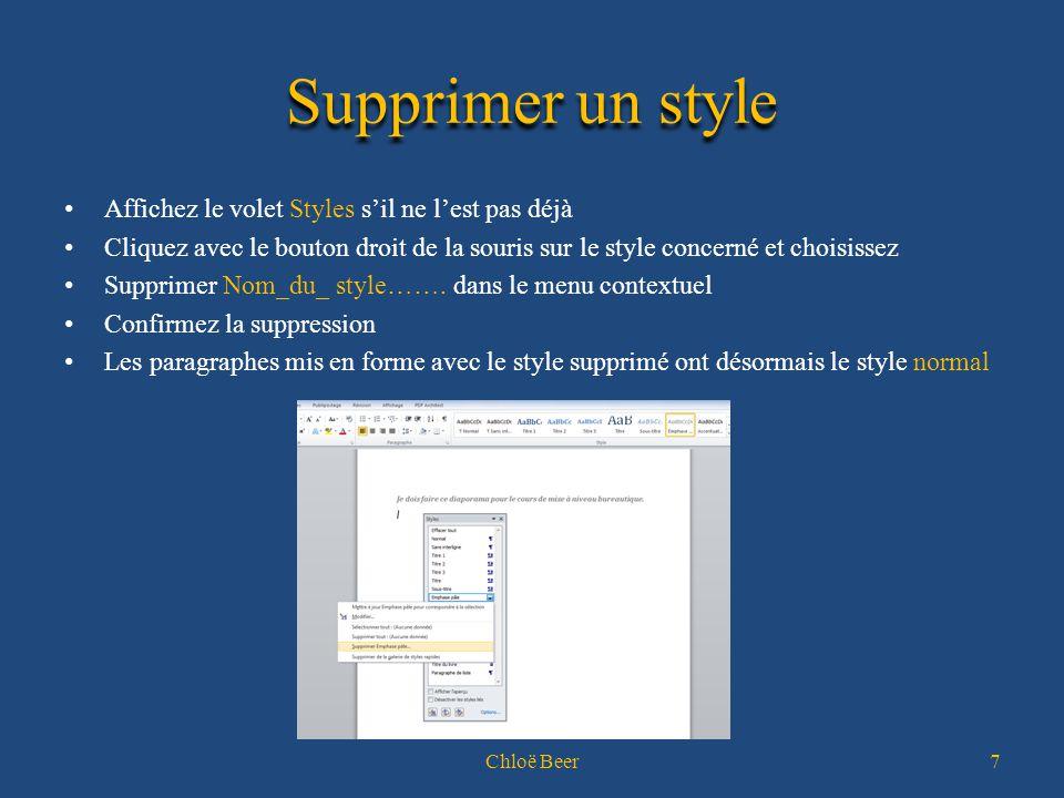 Supprimer un style Affichez le volet Styles s'il ne l'est pas déjà Cliquez avec le bouton droit de la souris sur le style concerné et choisissez Supprimer Nom_du_ style…….