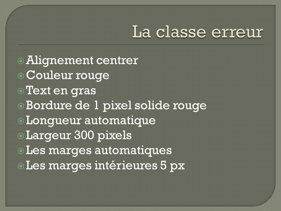  Alignement centrer  Couleur rouge  Text en gras  Bordure de 1 pixel solide rouge  Longueur automatique  Largeur 300 pixels  Les marges automatiques  Les marges intérieures 5 px