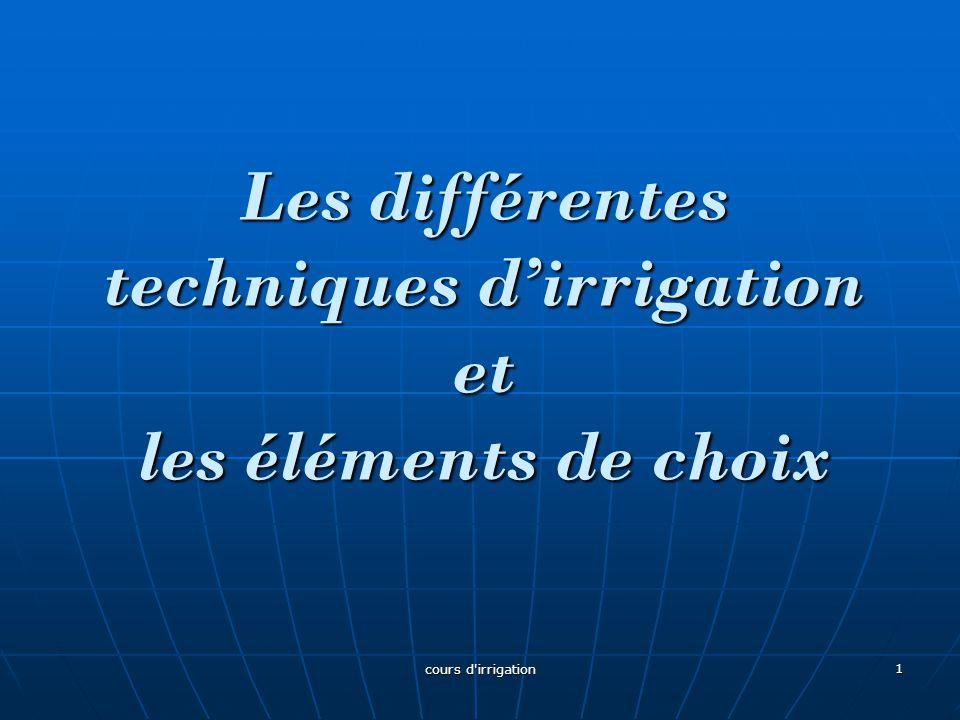 Les différentes techniques d'irrigation et les éléments de choix Les différentes techniques d'irrigation et les éléments de choix 1 cours d irrigation