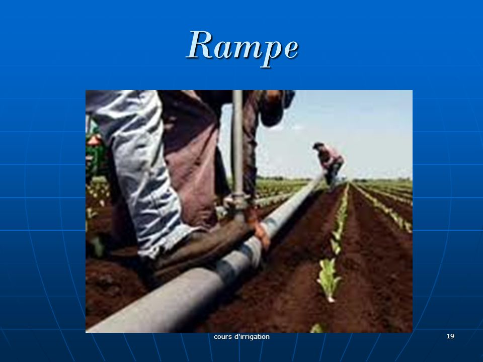 Rampe 19 cours d'irrigation
