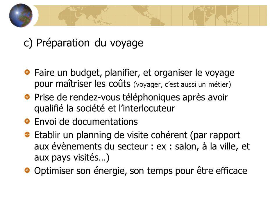 c) Préparation du voyage Faire un budget, planifier, et organiser le voyage pour maîtriser les coûts (voyager, c'est aussi un métier) Prise de rendez-
