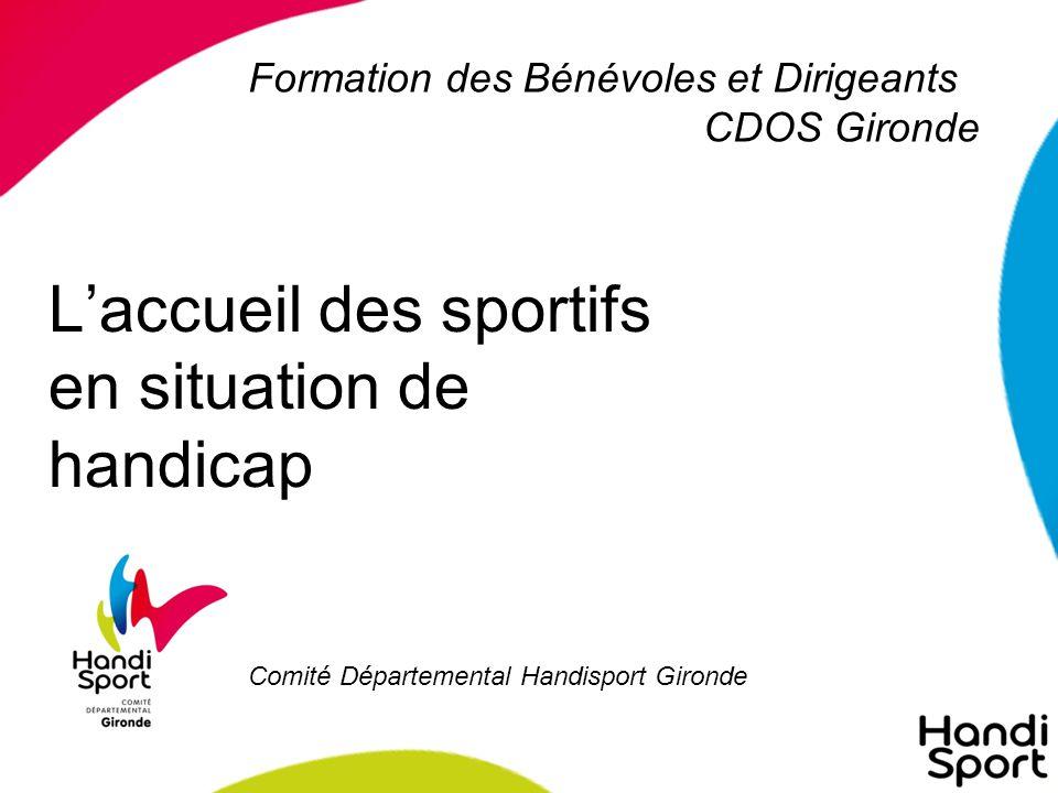 L'accueil des sportifs en situation de handicap Comité Départemental Handisport Gironde Formation des Bénévoles et Dirigeants CDOS Gironde