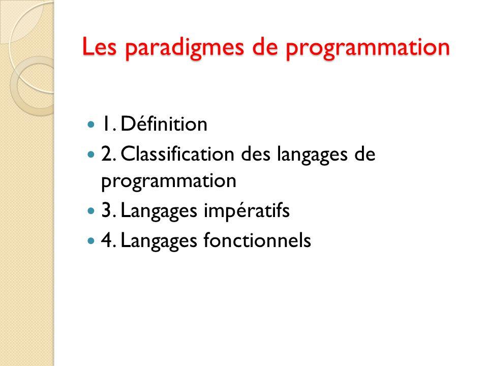 Les paradigmes de programmation 1. Définition 2. Classification des langages de programmation 3. Langages impératifs 4. Langages fonctionnels