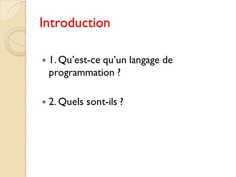 Introduction 1. Qu'est-ce qu'un langage de programmation ? 2. Quels sont-ils ?